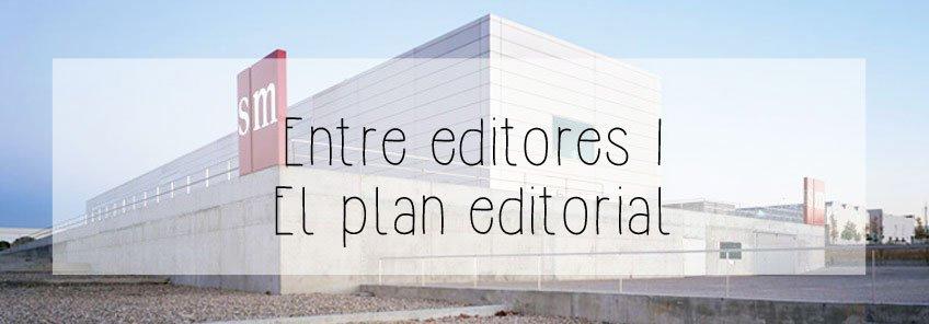 Entre editores I: El plan editorial