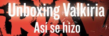 Valkiria: el unboxing del que todos hablan